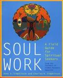 Soul Work : A Field Guide for Spiritual Seekers, Simpkinson, Anne and Simpkinson, Charles H., 0060952180