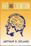 Art and Cognition : Integrating the Visual Arts in the Curriculum, Efland, Arthur, 080774218X