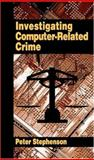 Investigating Computer-Related Crime : A Handbook for Corporate Investigators, Stephenson, Peter, 0849322189