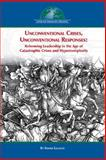 Unconventional Crises, Unconventional Responses : Reforming Leadership in the Age of Catastrophic Crises and Hypercomplexity, Lagadec, Erwan, 0978882180