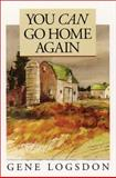 You Can Go Home Again : Adventures of a Contrary Life, Logsdon, Gene, 1590982185