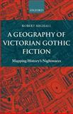 A Geography of Victorian Gothic Fiction : Mapping History's Nightmares, Mighall, Robert, 0199262187