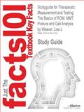 Studyguide for Therapeutic Measurement and Testing : The Basics of Rom, Mmt, Posture and Gait Analysis by Lisa J. Weaver, Isbn 9781418080808, Cram101 Textbook Reviews and Lisa J. Weaver, 1478412186