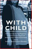 With Child : Substance Use During Pregnancy: A Woman-Centred Approach, Boyd, Susan C., 1552662187