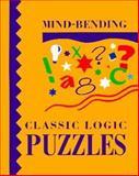 Mind-Bending Classic Logic Puzzles, Lagoon Bks Staff, 1899712186