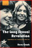 Long Sexual Revolution : English Women, Sex, and Contraception, 1800-1975, Cook, Hera, 0199252181