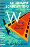 Alternative Scriptwriting : Writing Beyond the Rules, Dancyger, Ken and Rush, Jeff, 0240802187
