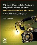 If I Only Changed the Software, Why Is the Phone on Fire? : Embedded Debugging Methods Revealed - Technical Mysteries for Engineers, Simone, Lisa, 0750682183