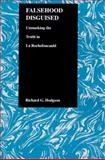 Falsehood Disguised : Unmasking the Truth in la Rochefoucauld, Hodgson, Richard G., 1557532184