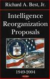 Intelligence Reorganization Proposals, 1949-2004, Best, Richard A., 159454218X