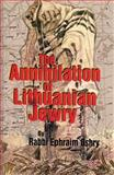 The Annihilation of Lithuanian Jewry : The Kovno Ghetto 1939-1944, Oshry, Ephraim, 188058218X
