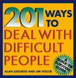 201 Ways to Deal with Difficult People, Axelrod, Alan and Holtje, James, 0070062188