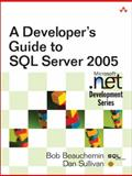 A Developer's Guide to SQL Server 2005, Beauchemin, Bob and Sullivan, Dan, 0321382188