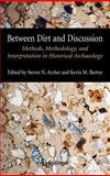 Between Dirt and Discussion : Methods, Methodology and Interpretation in Historical Archaeology, , 0387342184