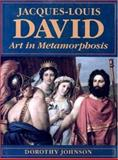 Jacques-Louis David : Art in Metamorphosis, Johnson, Dorothy, 0691032181