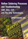 Reflow Soldering Processes : SMT, BGA, CSP and Flip Chip Technologies, Lee, Ning-Cheng, 0750672188