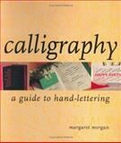Calligraphy a Guide to Hand Lettering, Margaret Morgan, 1581802188