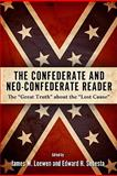 The Confederate and Neo-Confederate Reader : The Great Truth about the Lost Cause, , 1604732180