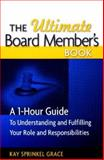 The Ultimate Board Member's Book : A 1-Hour Guide to Understanding Your Role and Responsibilities, Grace, Kay Sprinkel, 1889102180