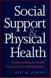 Social Support and Physical Health : Understanding the Health Consequences of Relationships, Uchino, Bert N., 0300102186