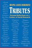 Tributes : Personal Reflections on a Century of Social Research, Horowitz, Irving Louis, 076580218X