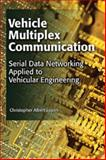 Vehicle Multiplex Communication : Serial Data Networking Applied to Vehicular Engineering, Lupini, Christopher Albert, 076801218X
