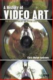 A History of Video Art : The Development of Form and Function, Meigh-Andrews, Chris, 184520218X