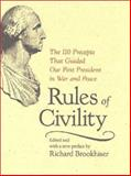 Rules of Civility : The 110 Precepts That Guided Our First President in War and Peace, Washington, George and Brookhiser, Richard, 0813922186