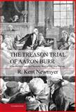 The Treason Trial of Aaron Burr : Law, Politics, and the Character Wars of the New Nation, Newmyer, R. Kent, 1107022185