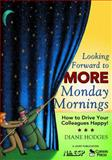 Looking Forward to More Monday Mornings : How to Drive Your Colleagues Happy!, , 1412942187