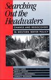 Searching Out the Headwaters : Change and Rediscovery in Western Water Policy, Bates, Sarah F. and Getches, David H., 1559632186
