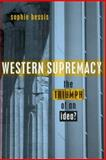Western Supremacy : The Triumph of an Idea, Bessis, Sophie, 184277218X