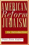 American Reform Judaism : An Introduction, Kaplan, Dana Evan, 0813532183