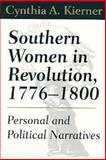Southern Women in Revolution, 1776-1800 : Personal and Political Narratives, Kierner, Cynthia A., 1570032181
