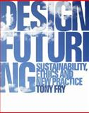 Design Futuring : Sustainability, Ethics and New Practice, Fry, Tony, 1847882188