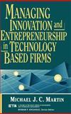 Managing Innovation and Entrepreneurship in Technology-Based Firms, Martin, Michael J. C., 0471572195