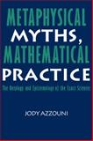 Metaphysical Myths, Mathematical Practice : The Ontology and Epistemology of the Exact Sciences, Azzouni, Jody, 0521062195