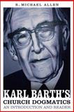 Karl Barth's Church Dogmatics : An Introduction and Reader, Allen, R. Michael, 0567152197
