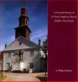 A Pictorial History of St. Paul's Anglican Church, Halifax, Nova Scotia, J. Philip McAleer, 0929112199