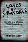 Lords of Lawndale : My Life in a Chicago White Street Gang, Scott, Michael, 1418482196