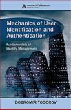 Mechanics of User Identification and Authentication : Fundamentals of Identity Management, Todorov, Dobromir, 1420052195