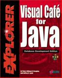 Visual Cafe for Java Explorer : Maximize Your Object-Oriented Programming Skills to Create Database, Tittel, Ed, 157610219X