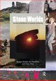 Stone Worlds : Narrative and Reflexivity in Landscape Archaeology, Bender, Barbara and Hamilton, Sue, 1598742191