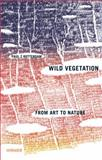 Paul Z. Rotterdam : Wild Vegetation - from Art to Nature, Rotterdam, Paul, 3777422193