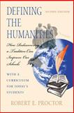 Defining the Humanities : How Rediscovering a Tradition Can Improve Our Schools, with a Curriculum for Today's Students, Proctor, Robert E., 0253212197