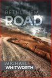 Bethlehem Road, Michael Whitworth, 098851219X