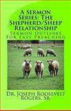 A Sermon Series: the Shepherd/Sheep Relationship, Dr. Joseph Roosevelt, Joseph Rogers,, 1477402195