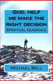 God, Help Me Make the Right Decision, Michael Bell, 1489522190