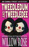 Tweedledum and Tweedledee, Willow Rose, 149911219X