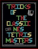 Tricks of the Classic NES Tetris Masters, Brian Smith, 1500542199